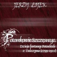 Potomkowie Szczęsnego. Dzieje fortuny Potockich z Tulczyna (1799-1921)