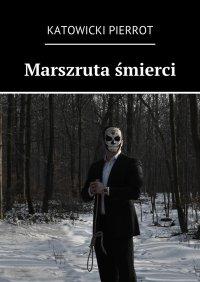 Marszruta śmierci - Katowicki Pierrot - ebook