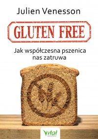 Gluten free. Jak współczesna pszenica nas zatruwa - Julien Venesson - ebook