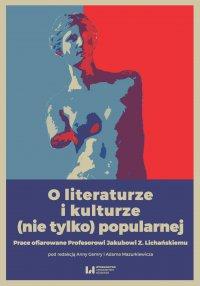 O literaturze i kulturze (nie tylko) popularnej. Prace ofiarowane Profesorowi Jakubowi Z. Lichańskiemu - Anna Gemry - ebook