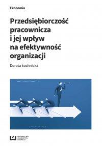 Przedsiębiorczość pracownicza i jej wpływ na efektywność organizacji - Dorota Łochnicka - ebook