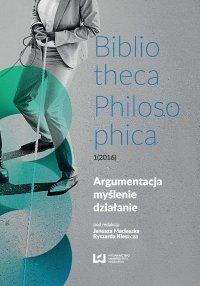 Argumentacja, myślenie, działanie. Bibliotheca Philosophica 1(2016)