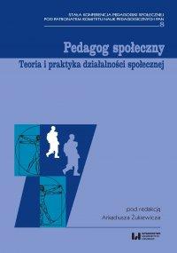 Pedagog społeczny. Teoria i praktyka działalności społecznej - Arkadiusz Żukiewicz - ebook