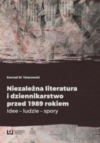 Niezależna literatura i dziennikarstwo przed 1989 rokiem. Idee -...