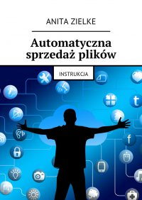 Automatyczna sprzedaż plików - Anita Zielke - ebook