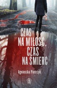 Czas na miłość, czas na śmierć - Agnieszka Pietrzyk - ebook