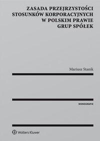 Zasada przejrzystości stosunków korporacyjnych w polskim prawie grup spółek - Mariusz Stanik - ebook