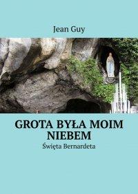 Grota byłamoim Niebem - Jean Guy - ebook
