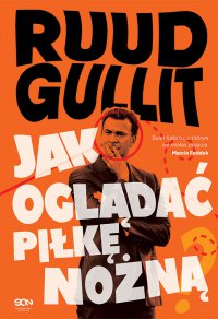 Ruud Gullit. Jak oglądać piłkę nożną - Ruud Gullit - ebook
