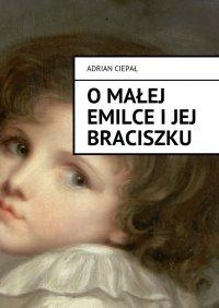 OMałej Emilce i jej braciszku