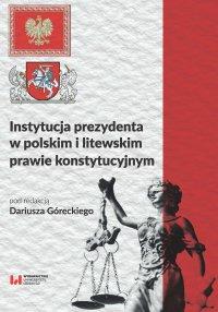 Instytucja prezydenta w polskim i litewskim prawie konstytucyjnym