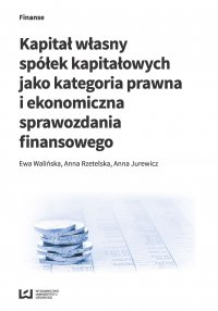 Kapitał własny spółek kapitałowych jako kategoria prawna i ekonomiczna sprawozdania finansowego - Ewa Walińska - ebook