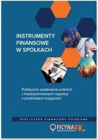 Instrumenty finansowe w spółkach. Praktyczne zestawienie polskich i międzynarodowych regulacji z przykładami księgowań
