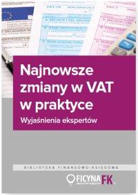 Najnowsze zmiany w VAT w praktyce. Wyjaśnienia ekspertów - Opracowanie zbiorowe - ebook