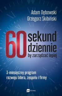 60 sekund dziennie, by zarządzać lepiej. 3-miesięczny program rozwoju lidera, zespołu i firmy - Adam Dębowski - ebook
