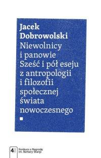 Niewolnicy i panowie. Sześć i pół eseju z antropologii i filozofii społecznej świata - Jacek Dobrowolski - ebook