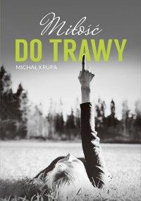 Miłość do trawy - Michał Krupa - ebook