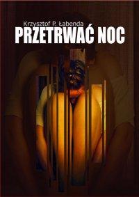 Przetrwać noc - Krzysztof Piotr Łabenda - ebook