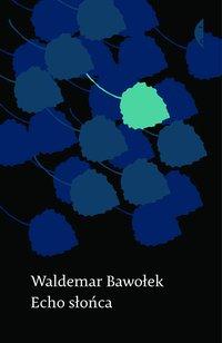 Echo słońca - Waldemar Bawołek - ebook