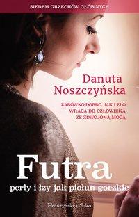 Futra, perły i łzy jak piołun gorzkie - Danuta Noszczyńska - ebook