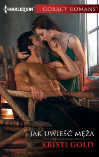 Jak uwieść męża - Kristi Gold - ebook