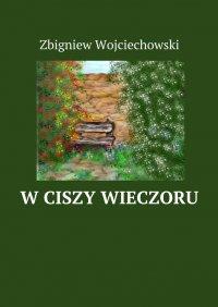 W ciszy wieczoru - Zbigniew Wojciechowski - ebook