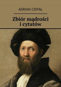 Zbiór mądrości i cytatów - Adrian Ciepał - ebook