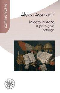 Między historią a pamięcią. Antologia - Aleida Assmann - ebook