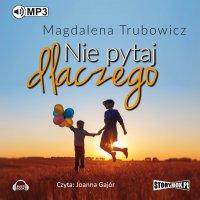 Nie pytaj dlaczego - Magdalena Trubowicz - audiobook
