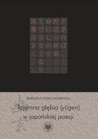 Tajemna głębia (yugen) w japońskiej poezji. Twórczość Fujiwary Shunzeia i jej związki z buddyzmem