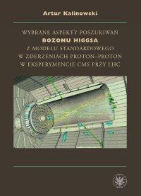Wybrane aspekty poszukiwań bozonu Higgsa z Modelu Standardowego w zderzeniach proton-proton w eksperymencie CMS przy LHC