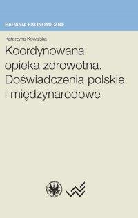 Koordynowana opieka zdrowotna. Doświadczenia polskie i międzynarodowe