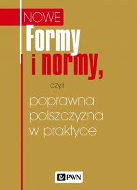 Formy i normy, czyli poprawna polszczyzna w praktyce - Katarzyna Kłosińska - ebook