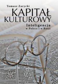 Kapitał kulturowy. Inteligencja w Polsce i w Rosji - Tomasz Zarycki - ebook