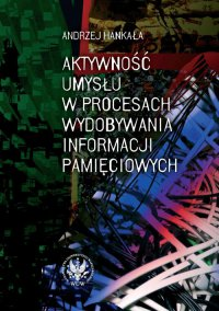 Aktywność umysłu w procesach wydobywania informacji pamięciowych - Andrzej Hankała - ebook