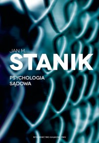 Psychologia sądowa. Podstawy - badania - aplikacje - Jan M. Stanik - ebook