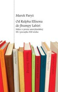 Od Ralpha Ellisona do Jhumpy Lahiri. Szkice o prozie amerykańskiej XX i początku XXI wieku - Marek Paryż - ebook
