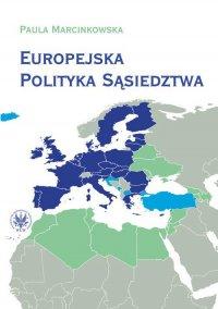 Europejska Polityka Sąsiedztwa. Unia Europejska i jej sąsiedzi - wzajemne relacje i wyzwania - Paula Marcinkowska - ebook
