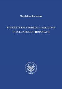 Synkretyzm a podziały religijne w bułgarskich Rodopach - Magdalena Lubańska - ebook
