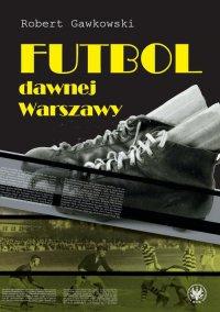 Futbol dawnej Warszawy - Robert Gawkowski - ebook