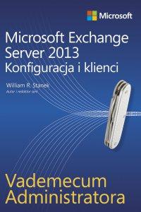 Vademecum administratora Microsoft Exchange Server 2013 - Konfiguracja i klienci