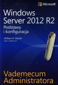 Vademecum administratora Windows Server 2012 R2 Podstawy i konfiguracja