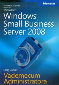Microsoft Windows Small Business Server 2008 Vademecum Administratora