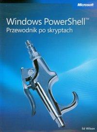 Windows PowerShell Przewodnik po skryptach - Ed Wilson - ebook