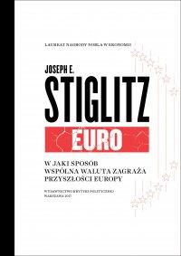 Euro. W jaki sposób wspólna waluta zagraża przyszłości Europy - Joseph E. Stiglitz - ebook