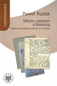 Między zapisem a literaturą. Dziennik polskiego pisarza w XX wieku - Paweł Rodak - ebook
