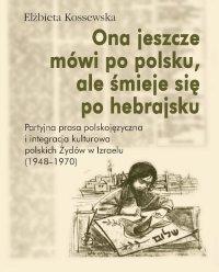 Ona jeszcze mówi po polsku, ale śmieje się po hebrajsku