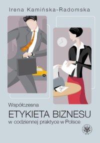 Współczesna etykieta biznesu w codziennej praktyce w Polsce - Irena Kamińska-Radomska - ebook