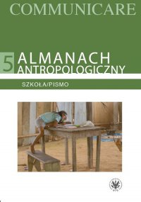 Almanach antropologiczny. Communicare. Tom 5. Szkoła/Pismo