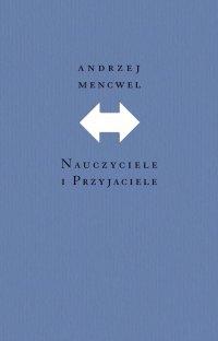 Nauczyciele i przyjaciele - Andrzej Mencwel - ebook